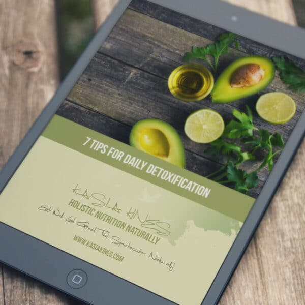 7 Tips for Daily Detoxification eBook by Kasia Kines - Funcational Nutritionist